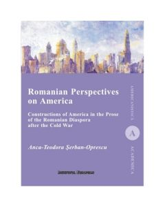 Romanian Perspectives on America - Anca-Teodora Serban-Oprescu
