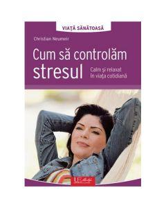 Cum sa controlam stresul - Christian Neumeir