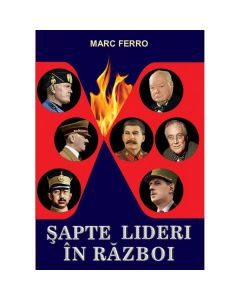 Sapte Lideri In Razboi - Marc Ferro