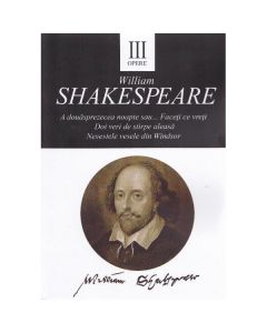Opere vol.3: A douasprezecea noapte. Doi veri. Nevestele vesele - William Shakespeare