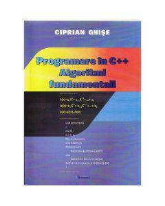 Programare in C++. Algoritmi fundamentali - Ciprian Ghise